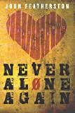 Never Alone Again, John Featherston, 1478145552