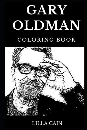Gary Oldman Coloring Book: Legendary Academy Award and Famous Emmy Nominee, Best British Actor and Classical Hollywood Gem Inspired Adult Coloring Book (Gary Oldman Books)
