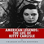 American Legends: The Life of Kitty Carlisle | Charles River Editors