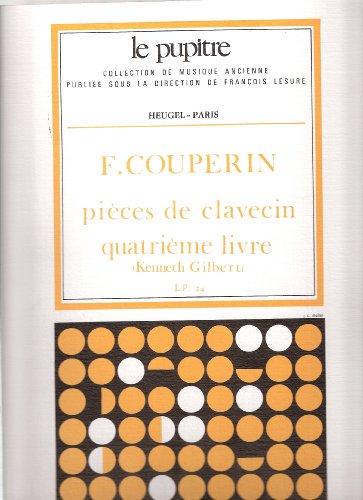 Franois Couperin: pices de clavecin, quatrime livre (Le pupitre: Collection de musique ancienne publie sous la direction de Franois Lesure, L.P. 24)