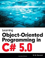 Learning Object-Oriented Programming in C# 5.0 Front Cover