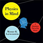 Physics in Mind: A Quantum View of the Brain | Werner R. Loewenstein