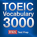 Official TOEIC Vocabulary 3000: Become a True Master of TOEIC Vocabulary...Quickly and Effectively! Audiobook by  Official Test Prep Content Team Narrated by Jared Pike, Daniela Dilorio