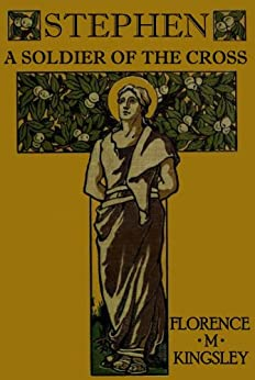 Stephen A Soldier of the Cross (Comrades of the Cross Book 2) by [Kingsley, Florence M.]