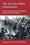 : You Say You Want a Revolution: SDS, PL, and Adventures in Building a Worker-Student Alliance