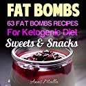 Fat Bombs: 63 Fat Bombs Recipes for Ketogenic Diet, Sweet & Snacks Audiobook by Anas Malla Narrated by Dave Wright