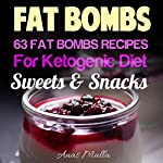 Fat Bombs: 63 Fat Bombs Recipes for Ketogenic Diet, Sweet & Snacks | Anas Malla