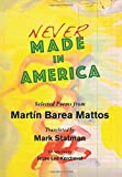 img - for Never Made in America: Selected Poems of Mart n Barea Mattos book / textbook / text book