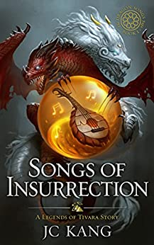 Songs of Insurrection: A Legends of Tivara Story (The Dragon Songs Saga Book 1) by [Kang, JC]