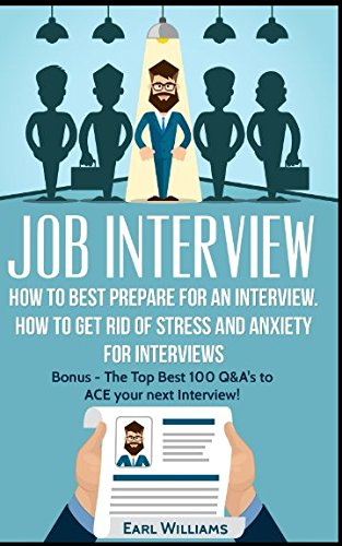 Job Interview: How To Best Prepare For an Interview. How To Get Rid of Stress and Anxiety For Interviews: Bonus: - The Top Best 100 Q&A's To Ace Your ... Dream Job, Job Interview, Job Search, Q&A's)