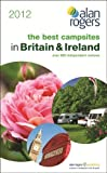 Best Campsites in Britain & Ireland 2012 (Alan Rogers Guides)