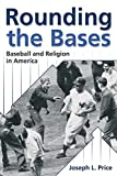 Rounding the Bases: Baseball and Religion in America (Sports and Religion)