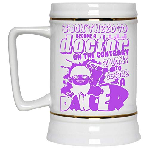 I Want To Become A Dancer Beer Mug, I Don't Need To Become A Doctor On The Contrary Beer Stein 22oz, Birthday gift for Beer Lovers (Beer Mug-White)]()