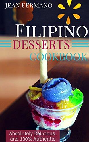 Filipino Desserts Cookbook. Absolutely Delicious and 100% Authentic. Jean's Recipes. (Filipino Dessert Cookbook)