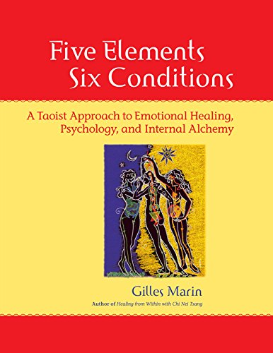 Review Five Elements, Six Conditions: A Taoist Approach to Emotional Healing, Psychology, and Intern...