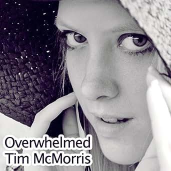 Amazon.com: Overwhelmed - Single: Tim McMorris: MP3 Downloads