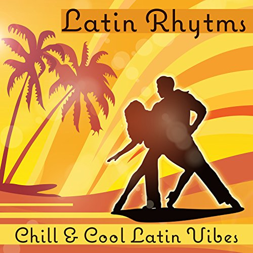 Latin Rhytms: Chill & Cool Latin Vibes, Music for Salsa, Bachata & Merengue