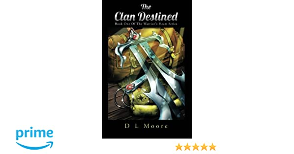 The Clan Destined : Book One Of The Warriors Heart Series