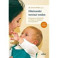 Miteinander vertraut werden: Erfahrungen und Gedanken zur Pflege von Säuglingen und Kleinkindern -Sonderausgabe-