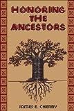Honoring the Ancestors, James E. Cherry, 0883782936
