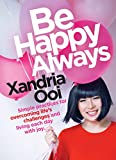 Be Happy, Always: Simple Practices For Overcoming Life's Challenges and Living Each Day With Joy