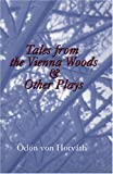 Tales from the Vienna Woods and Other Plays, Odon von Horvath, 1572411082