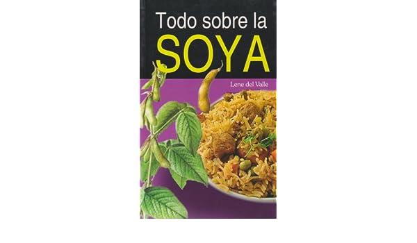 Todo sobre la soya (Spanish Edition): Lene Del Valle: 9789681516024: Amazon.com: Books