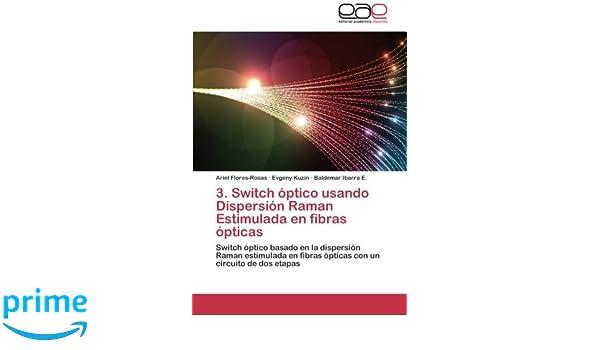 Switch óptico usando Dispersión Raman Estimulada en fibras ópticas: Switch óptico basado en la dispersión Raman estimulada en fibras ópticas con un circuito ...