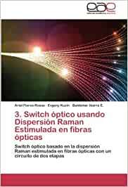 Switch Optico Usando Dispersion Raman Estimulada En Fibras Opticas: Amazon.es: Flores-Rosas Ariel, Kuzin Evgeny, Ibarra E. Baldemar: Libros