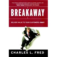 Breakaway: Deliver Value to Your Customers--Fast!