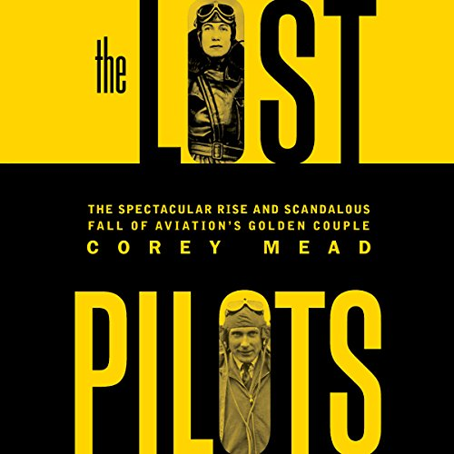 The Lost Pilots: The Spectacular Rise and Scandalous Fall of Aviation's Golden Couple cover