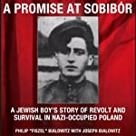 A Promise at Sobibor: A Jewish Boy's Story of Revolt and Survival in Nazi-Occupied Poland | Joseph Bialowitz,Philip