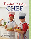 I Want to Be a Chef, Murdoch Books Test Kitchen Staff, 1741967856