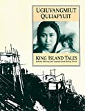 King Island Tales: Ugiuvangmiut Quliapyuit - Eskimo History and Legends from Bering Strait