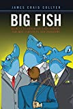 Big Fish: Secrets to Hooking and Landing the Best Clients in Any Industry