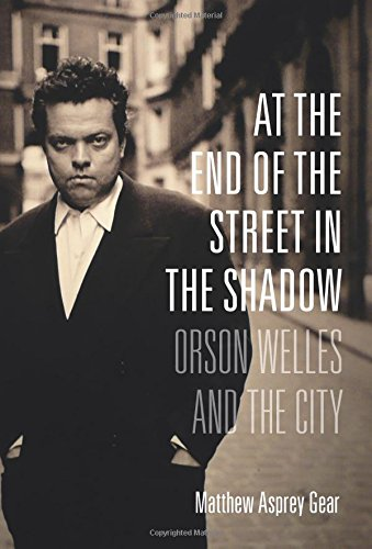 at-the-end-of-the-street-in-the-shadow-orson-welles-and-the-city