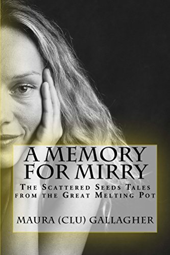 "A MEMORY FOR MIRRY: THE SCATTERED SEEDS TALES FROM THE GREAT MELTING POT (The Scattered Seeds Tales from the ""Great Melting Pot' Book 3) by [GALLAGHER, MAURA CLU]"