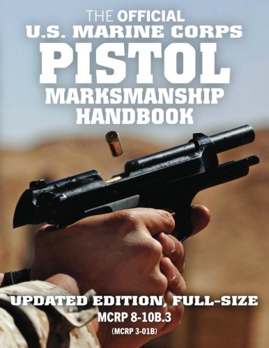 "The Official US Marine Corps Pistol Marksmanship Handbook: Updated Edition: Master the combat pistol! Big 8.5"" x 11"" size! (MCRP 8-10B.3 / MCRP 3-01B) (Carlile Military Library)"