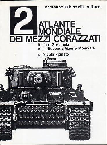 Atlante Mondiale Dei Mezzi Corazzati 2 Italia E Germania