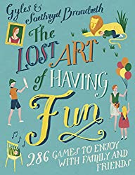 The Lost Art of Having Fun: 286 Games to Enjoy with Family and Friends