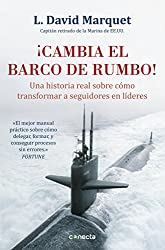 ¡Cambia el barco de rumbo!: Una historia real sobre cómo transformar a seguidores en líderes (Spanish Edition)