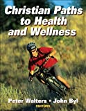 img - for Christian Paths to Health and Wellness by Walters, Peter, Byl, John [Human Kinetics,2007] [Paperback] book / textbook / text book