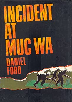 Incident at Muc Wa : A Story of the Vietnam War by Daniel Ford (2012, Paperback)