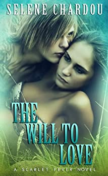 The Will To Love (A Scarlet Fever Novel #2) (Scarlet Fever Series) by [Chardou, Selene]