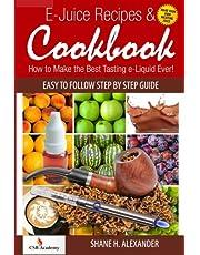 E-Juice Recipes & Cookbook: How to Make the Best Tasting e-Liquid Ever!