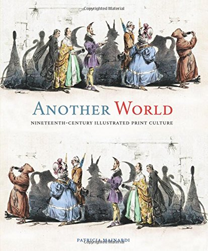 Another World: Nineteenth-Century Illustrated Print Culture by Mainardi Patricia