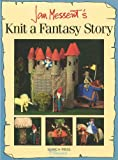 Jan Messent's Knit a Fantasy Story (Search Press Classics)