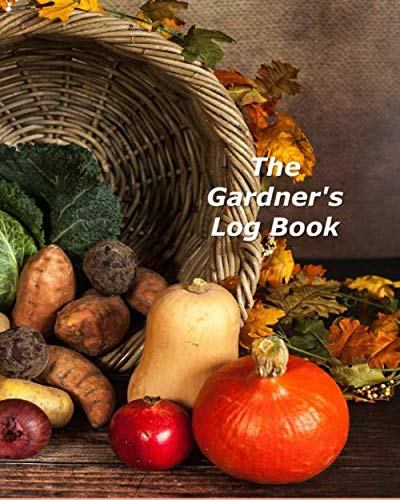 The Gardner's Log Book: A Multi-Year Planner for Anyone Who Loves Gardening