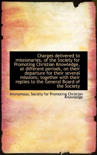 Read Online Charges Delivered to Missionaries, of the Society for Promoting Christian Knowledge, at Different Pe pdf