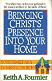 Bringing Christ's Presence into Your Home, Keith A. Fournier, 0840772238